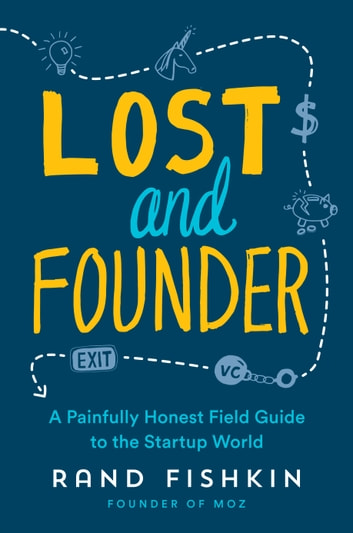 Lost and founder ebook by rand fishkin 9780735213340 rakuten kobo lost and founder a painfully honest field guide to the startup world ebook by rand fandeluxe Choice Image
