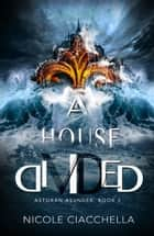 A House Divided (Astoran Asunder, book 1) ebook by Nicole Ciacchella