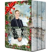 A Lancaster County Christmas Collection - Lancaster County Christmas Series, #1 ebook by Ruth Price,Rebecca Price