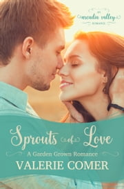 Sprouts of Love - Garden Grown Romance Book One ebook by Valerie Comer