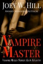 Vampire Master - Vampire Queen Series: Club Atlantis ebook by Joey W. Hill
