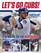 Let's Go Cubs! - A New Era on the North Side ebook by Daily Herald