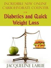 Incredible New Online Carbohydrate Counter For Diabetics And Quick Weight Loss ebook by Jacqueline LaRue