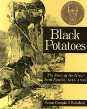 Black Potatoes - The Story of the Great Irish Famine, 1845-1850 ebook by Susan Campbell Bartoletti