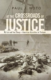 At the Crossroads of Justice - My Lai and Son Thang—American Atrocities in Vietnam ebook by Paul J. Noto