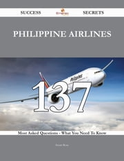 Philippine Airlines 137 Success Secrets - 137 Most Asked Questions On Philippine Airlines - What You Need To Know ebook by Susan Rose