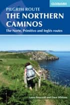 The Northern Caminos - The Caminos Norte, Primitivo and Inglés ebook by Dave Whitson, Laura Perazzoli