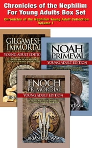 Chronicles of the Nephilim For Young Adults - Box Set: Books 1-3 - Enoch, Noah, Gilgamesh - Chronicles of the Nephilim Young Adult Collection, #1 ebook by Brian Godawa
