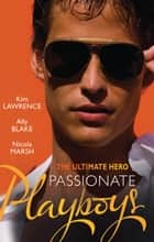 The Ultimate Hero - Passionate Playboys - 3 Book ebook by Ally Blake, Nicola Marsh, Kim Lawrence