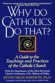 Why Do Catholics Do That? ebook by Kevin Orlin Johnson