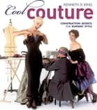 Cool Couture: Construction Secrets for Runway Style - Construction Secrets for Runway Style ebook by Kenneth D King