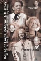 House of Lords Reform: A History - Volume 4. 1971–2014: The Exclusion of Hereditary Peers – Book 1: 1971–2001 – Book 2: 2002–2014 ebook by Peter Raina