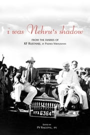 I Was Nehru's Shadow - From the Diaries of KF Rustamji (IP) Padma Vibhushan ebook by P.V. Rajgopal