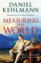 Measuring the World ebook by Daniel Kehlmann