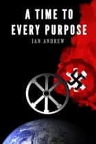 A Time to Every Purpose ebook by Ian Andrew