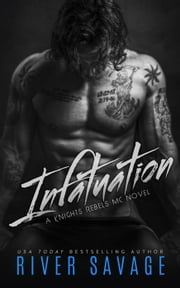 Infatuation - Knights Rebels MC, #4 ebook by River Savage