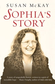 Sophia's Story - A story of the unspeakable horror of child abuse ebook by Susan McKay
