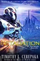 Retaliation - Two Worlds Book #4 ebook by Timothy L. Cerepaka