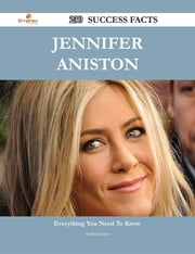 Jennifer Aniston 230 Success Facts - Everything you need to know about Jennifer Aniston ebook by Andrea James