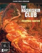 The Hashishin Club ebook by Theophile Gautier