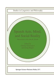 Speech Acts, Mind, and Social Reality - Discussions with John R. Searle ebook by Günther Grewendorf,G. Meggle