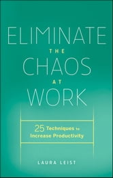 Eliminate the Chaos at Work - 25 Techniques to Increase Productivity ebook by Laura Leist