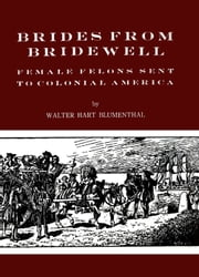Brides from Bridewell - Female Felons Sent to Colonial America ebook by Walter Hart Blumenthal