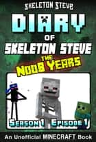 Minecraft Diary of Skeleton Steve the Noob Years - Season 1 Episode 1 (Book 1) - Unofficial Minecraft Books for Kids, Teens, & Nerds - Adventure Fan Fiction Diary Series ebook by Skeleton Steve