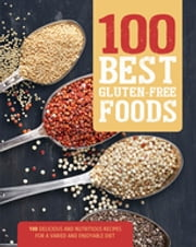 100 Best Gluten-Free Foods - 100 Delicious and Nutritious Recipes for a Varied and Enjoyable Diet ebook by Judith Wills,Love Food Editors