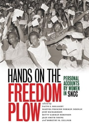 Hands on the Freedom Plow - Personal Accounts by Women in SNCC ebook by Faith S Holsaert,Martha Prescod Norman Noonan,Judy Richardson,Betty Garman Robinson,Jean Smith Young,Dorothy M Zellner