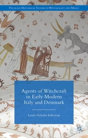 Agents of Witchcraft in Early Modern Italy and Denmark ebook by Louise Nyholm Kallestrup