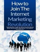 How to Join the Internet Marketing Revolution ebook by Michael Williams