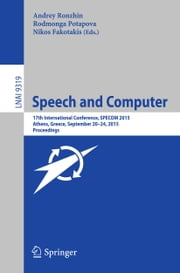 Speech and Computer - 17th International Conference, SPECOM 2015, Athens, Greece, September 20-24, 2015, Proceedings ebook by Andrey Ronzhin,Rodmonga Potapova,Nikos Fakotakis