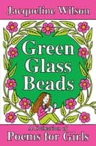 Green Glass Beads - A Collection of Poems for Girls ebook by Jacqueline Wilson