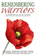 Remembering Warriors - A Charity Commemoration Of The 100th Anniversary Of The First Armistice Day ebook by Kevin J. Anderson, A. L. Butcher, Diana L. Wicker,...