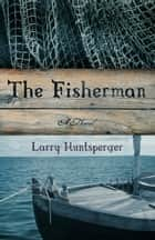 Fisherman, The ebook by Larry Huntsperger
