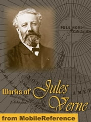Works Of Jules Verne: A Journey To The Center Of The Earth, From The Earth To The Moon, Twenty Thousand Leagues Under The Sea, Around The World In Eighty Days & More (Mobi Collected Works) ebook by Jules Verne
