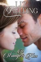 A Stranger's Kiss ebook by Liz Fielding