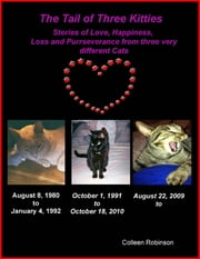 The Tail of Three Kitties: Stories of Love, Happiness, Loss and Purrseverance ebook by Colleen Robinson
