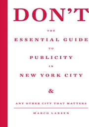 Don't the Essential Guide to Publicity in New York City ebook by Marco Larsen