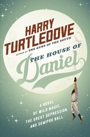 The House of Daniel - A Novel of Wild Magic, the Great Depression, and Semipro Ball ebook by Harry Turtledove