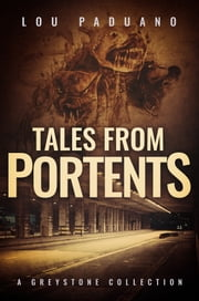 Tales from Portents - A Greystone Collection ebook by Lou Paduano
