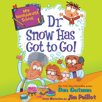 My Weirder-est School #1: Dr. Snow Has Got to Go! audiobook by Dan Gutman