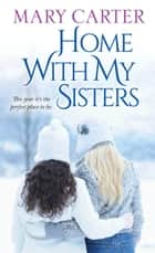 Home with My Sisters ebook by Mary Carter