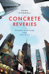 Concrete Reveries - Consciousness and the City ebook by Mark Kingwell