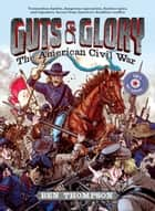 Guts & Glory: The American Civil War ebook by Ben Thompson,C. M. Butzer