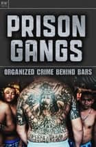 Prison Gangs - Organized Crime Behind Bars ebook by Walter Roberts