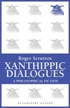 Xanthippic Dialogues ebook by Roger Scruton