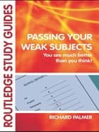 Passing Your Weak Subjects ebook by Richard Palmer