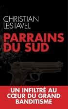 Parrains du sud ebook by Christian Lestavel, Sébastien Gendron